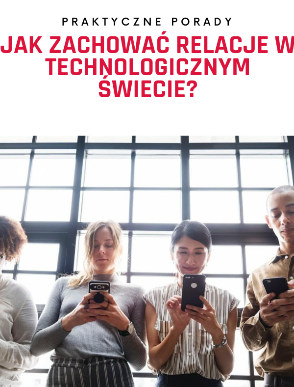 Jak zachować ludzkie relacje w technologicznym świecie?