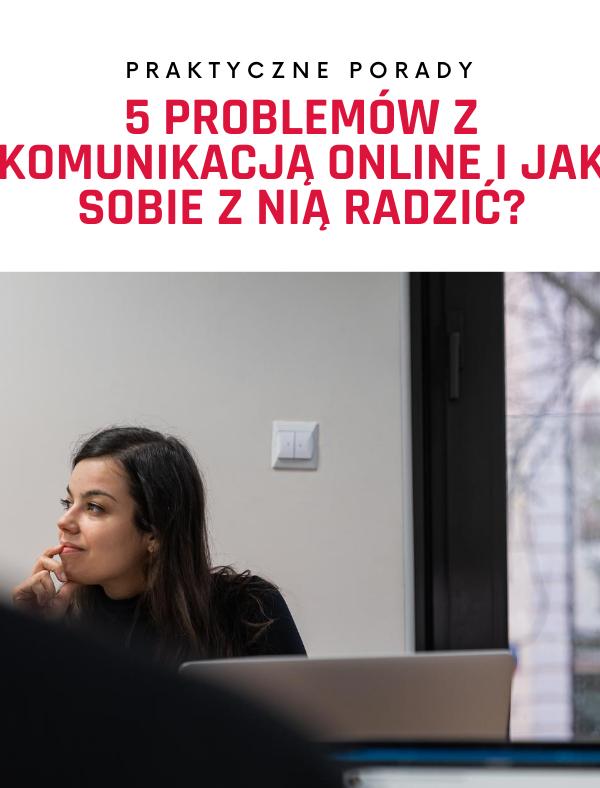 5 problemów z komunikacją online i jak sobie z nią radzić?
