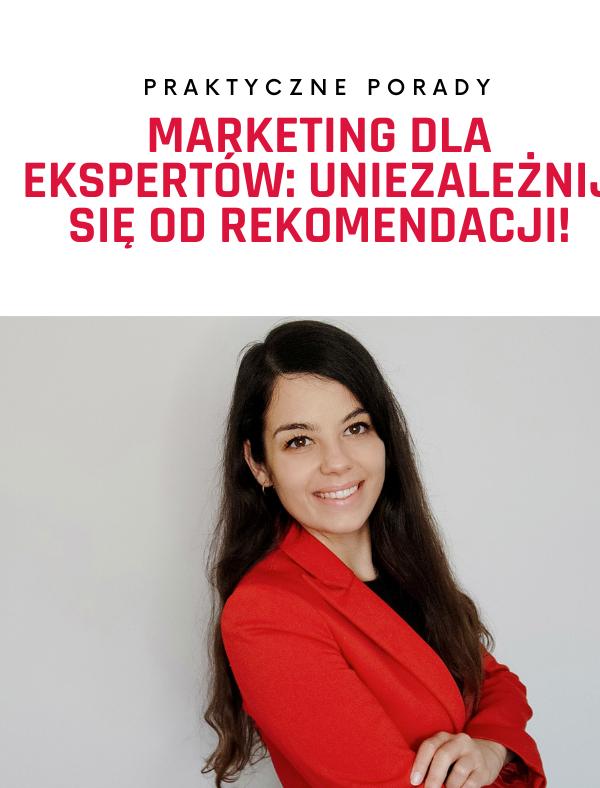 Marketing dla ekspertów: czyli jak uniezależnić się od rekomendacji i zbudować markę osobistą